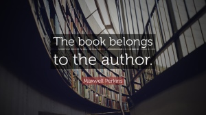 1469593-maxwell-perkins-quote-the-book-belongs-to-the-author